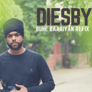 Buhe Baariyan REFIX - Diesby